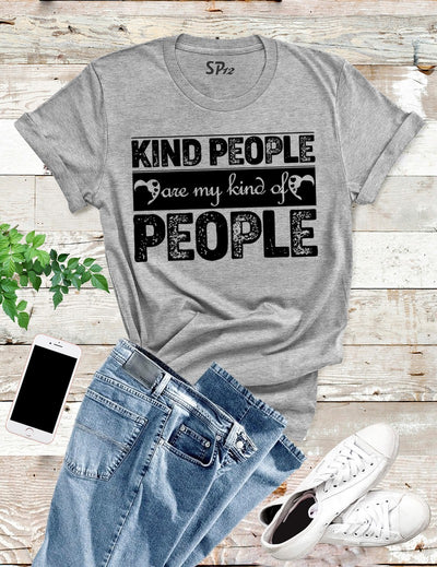 Kind People Are My Kind of People T Shirts