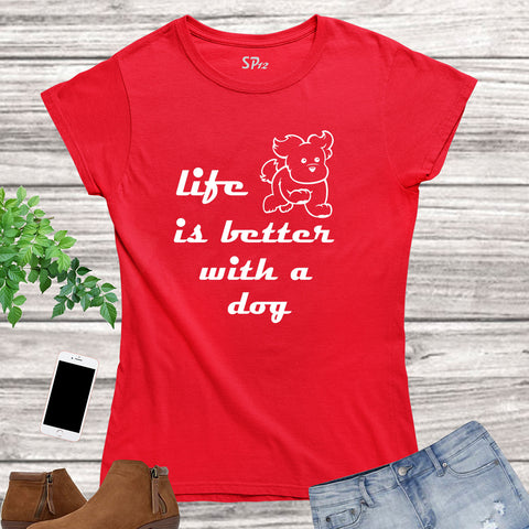 Life Is Better With a Dog Women Animal T Shirt
