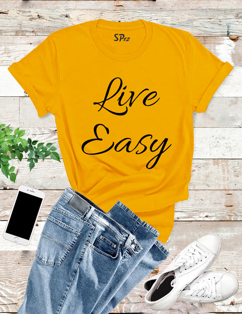 Live Easy Slogan Funny T shirt