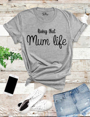 Living That Mum Life T Shirt