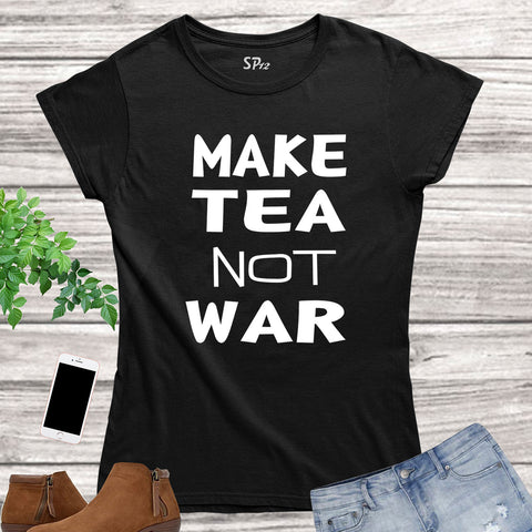 Make Tea Not War Slogan Women T Shirt