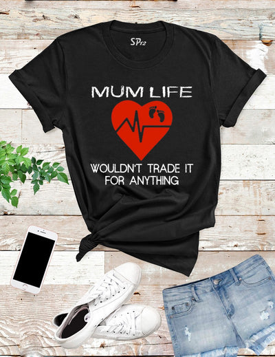Mum Life Wouldn't Trade It T Shirt