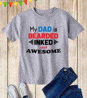 My Dad is Bearded Inked And Awesome Toddler T Shirt