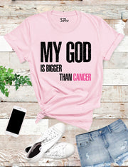 My God is Bigger Than cancer T Shirt