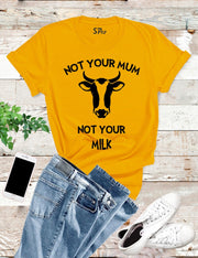 Not your Mum Not Your Milk Vegan T Shirt
