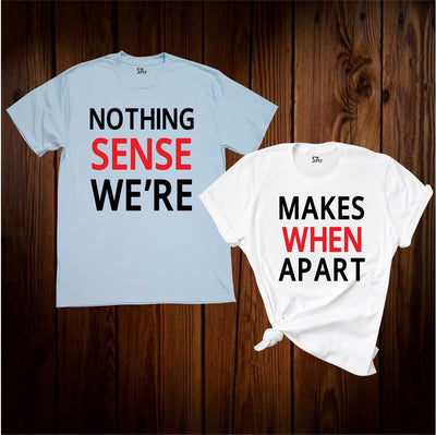 Nothing Makes Sense When We're Apart Couple T Shirt