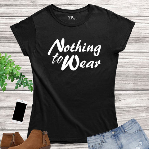 Nothing to Wear Quote Women T Shirt