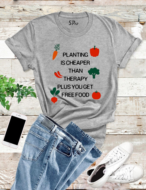 Planting Is Cheaper Than Therapy T Shirt