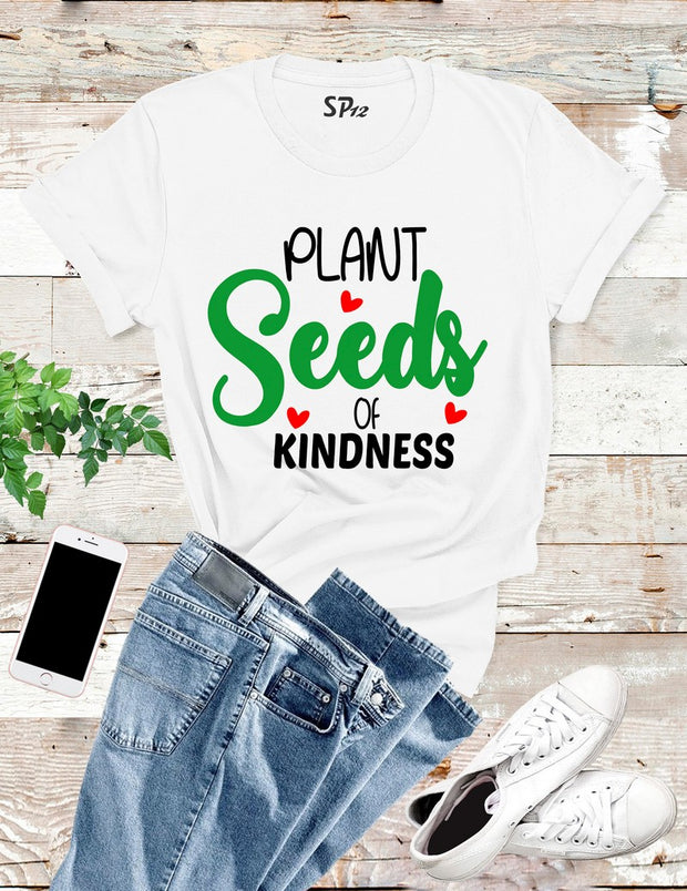 planting Seeds Of Kindness T Shirt