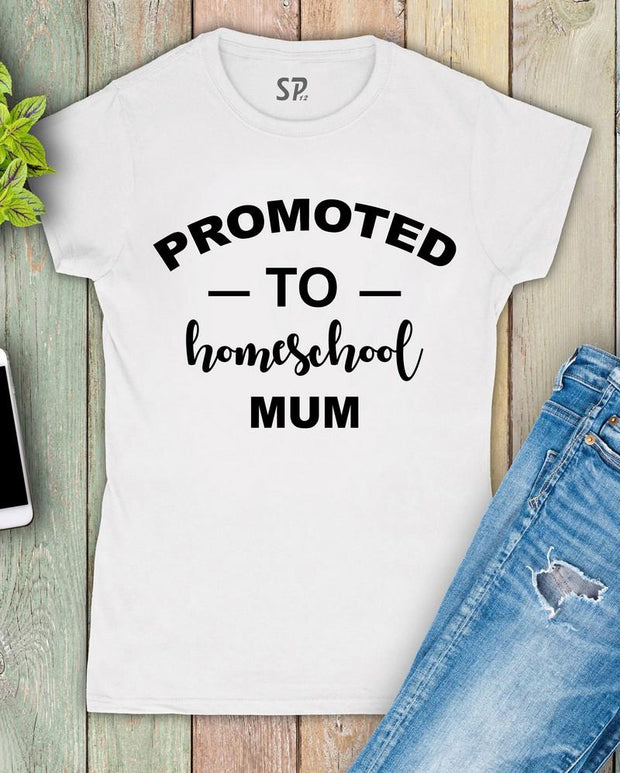 Promoted To Homeschool Mom T Shirt Lockdown Mummy Gift