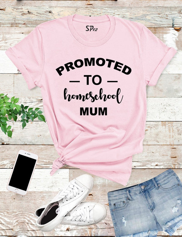Promoted To Homeschool Mum T Shirt