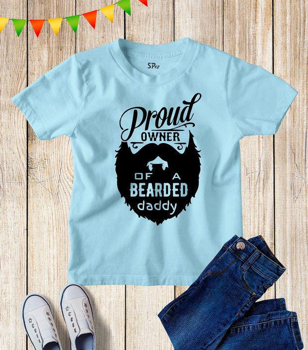 Proud Owner Of A Bearded Daddy Kids T Shirt
