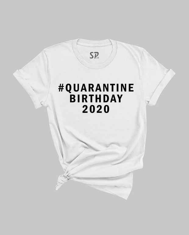 Quarantined Birthday Tshirt 2020 Lockdown shirt stay home Tee