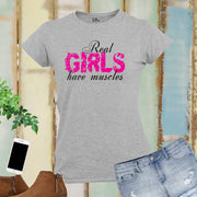 Real Girls Have Muscles Crossfit Women T Shirt