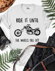 Ride It Till The Wheels Fall Off T Shirt