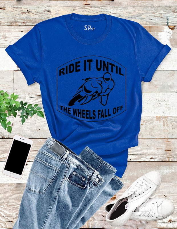 Ride Until The Wheels Fall Off T Shirt