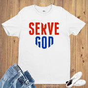 SERVE GOD Christian Faith Jesus Bible Verse T shirt