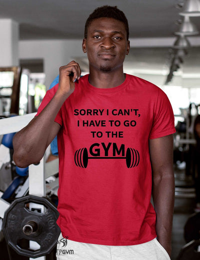 Sorry I Can't I Have To go To my Gym T Shirt