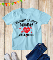 Sorry Ladies Mummy Is My Valentine Kids T Shirt