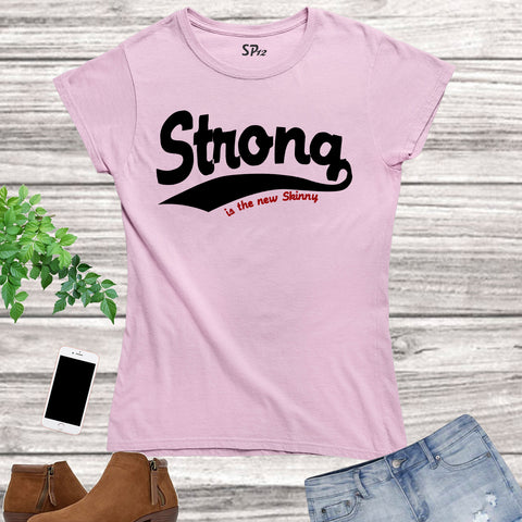 Strong Is the New Skinny Crossfit Women T Shirt