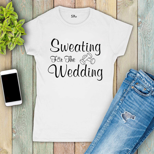 Sweating for the Wedding Fitness Women T Shirt
