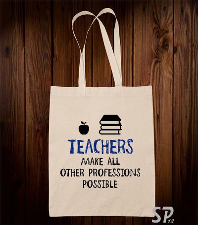 Teachers Make All Other Professions Possible Tote Bag