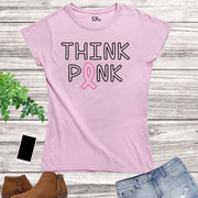 Think Pink Breast Cancer Women T Shirt