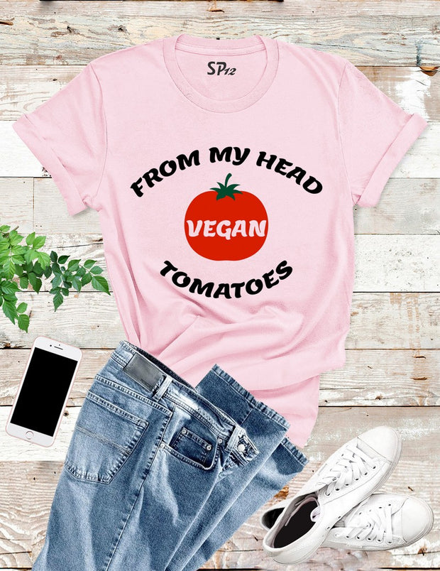 Vegan From My Head Tomatoes T Shirt