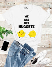 We Are Not Nuggets T Shirt
