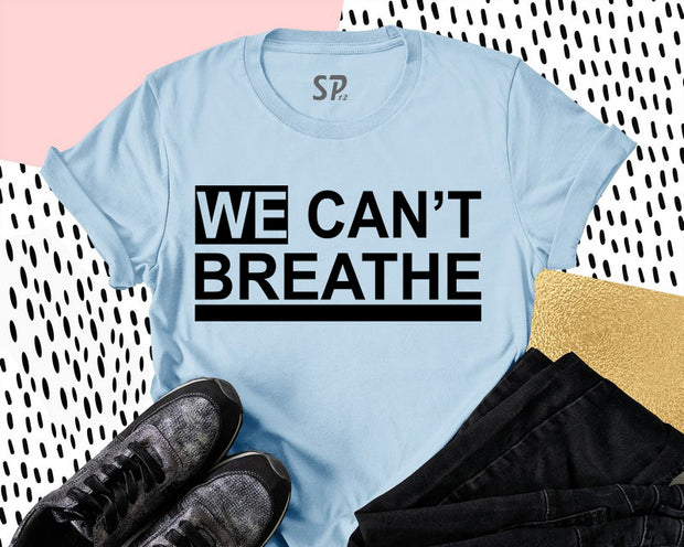 We Can't Breathe T Shirt