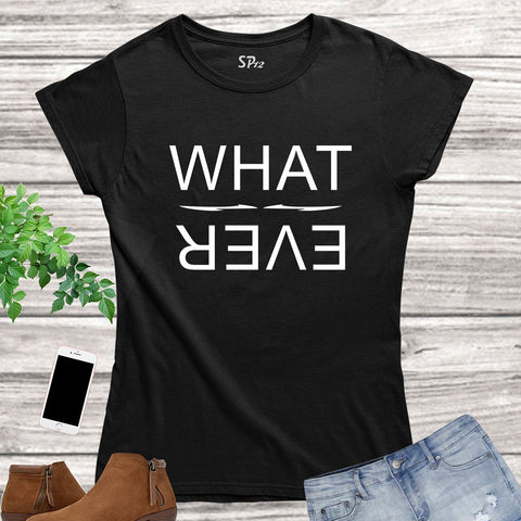 Whatever Slogan Women T Shirt