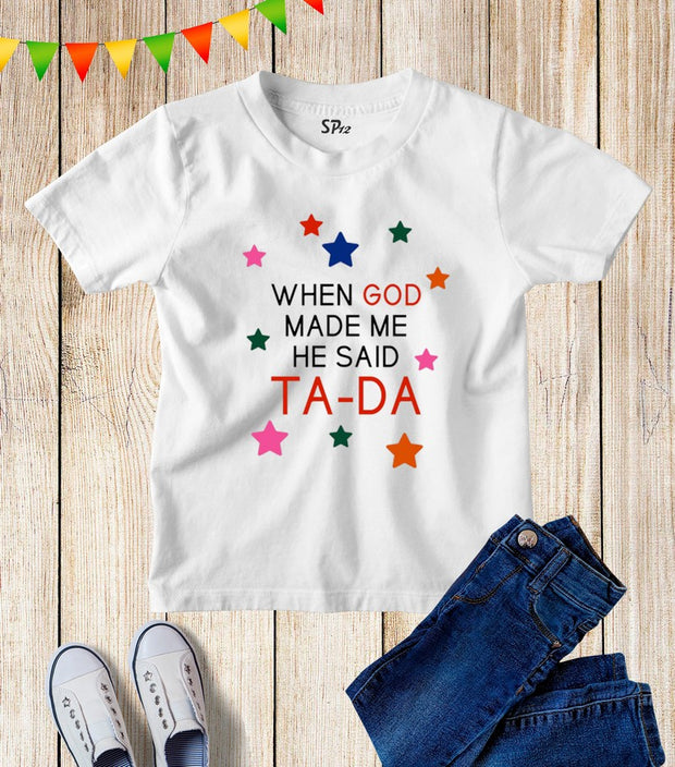 When God Made Me He Said Tada Kids T Shirt