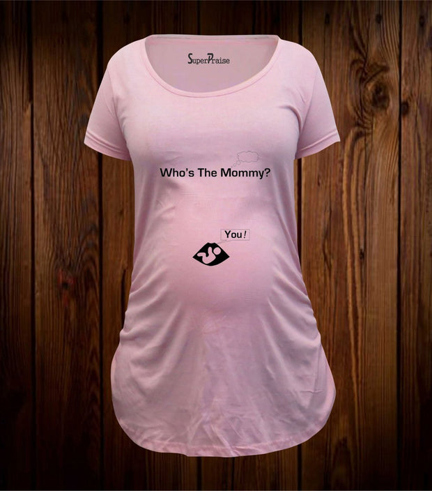 Who Is The Mommy? Maternity T Shirt