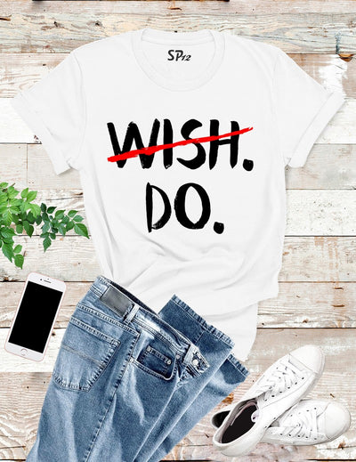 Wish Do Inspirational T Shirt