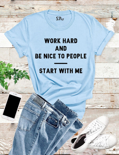 Work Hard And Be Nice To People T Shirt