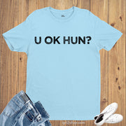 You Ok Hun T Shirt