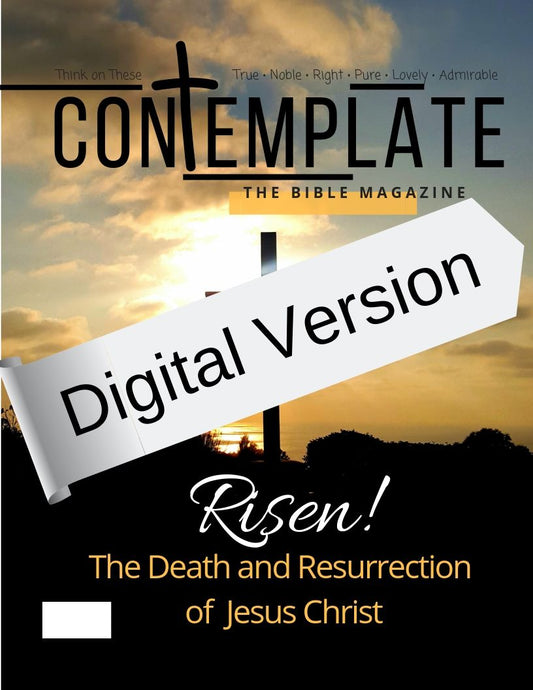 DIGITAL VERSION Issue #8: Risen! The Death and Resurrection of Jesus Christ