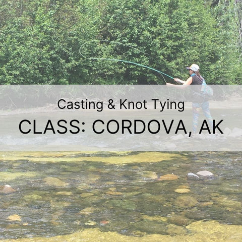 July 24th | Casting & Knot Tying in Cordova, AK