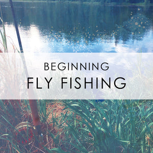 ONLINE MAY 3rd & 4th | Beginning Fly Fishing Class