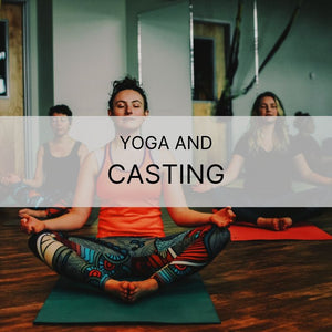 July 31 | Yoga and Casting