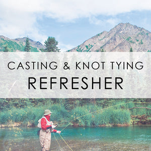 May 19th | Casting & Knot Tying Refresher