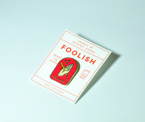 """Foolish"" Enamel Pin"