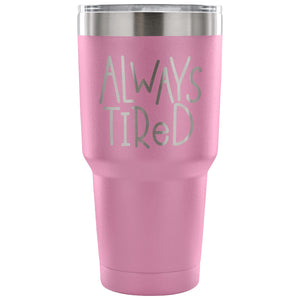 Always Tired 30 oz Coffee Mug