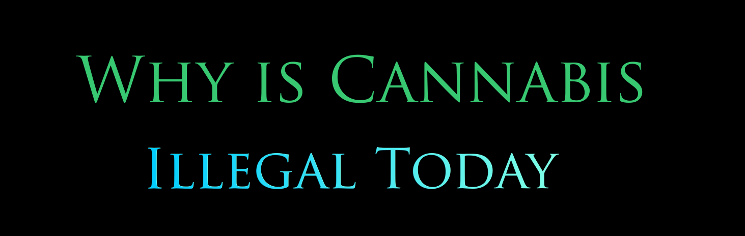Why is Cannabis Illegal Today