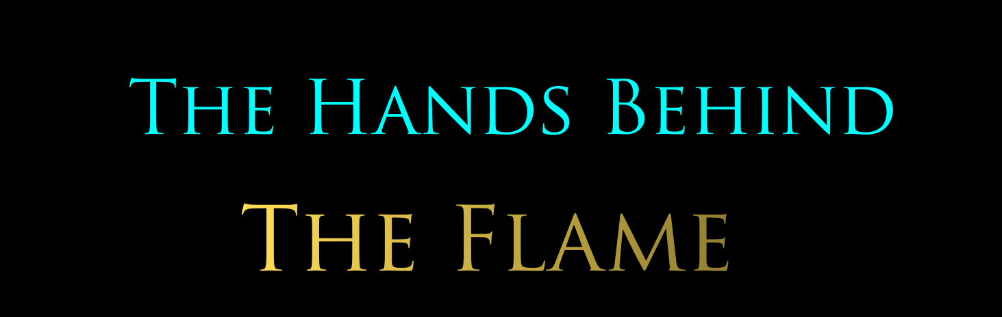 The Hands Behind The Flame