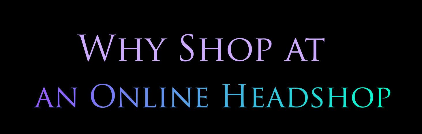 Why Shop at an Online Headshop
