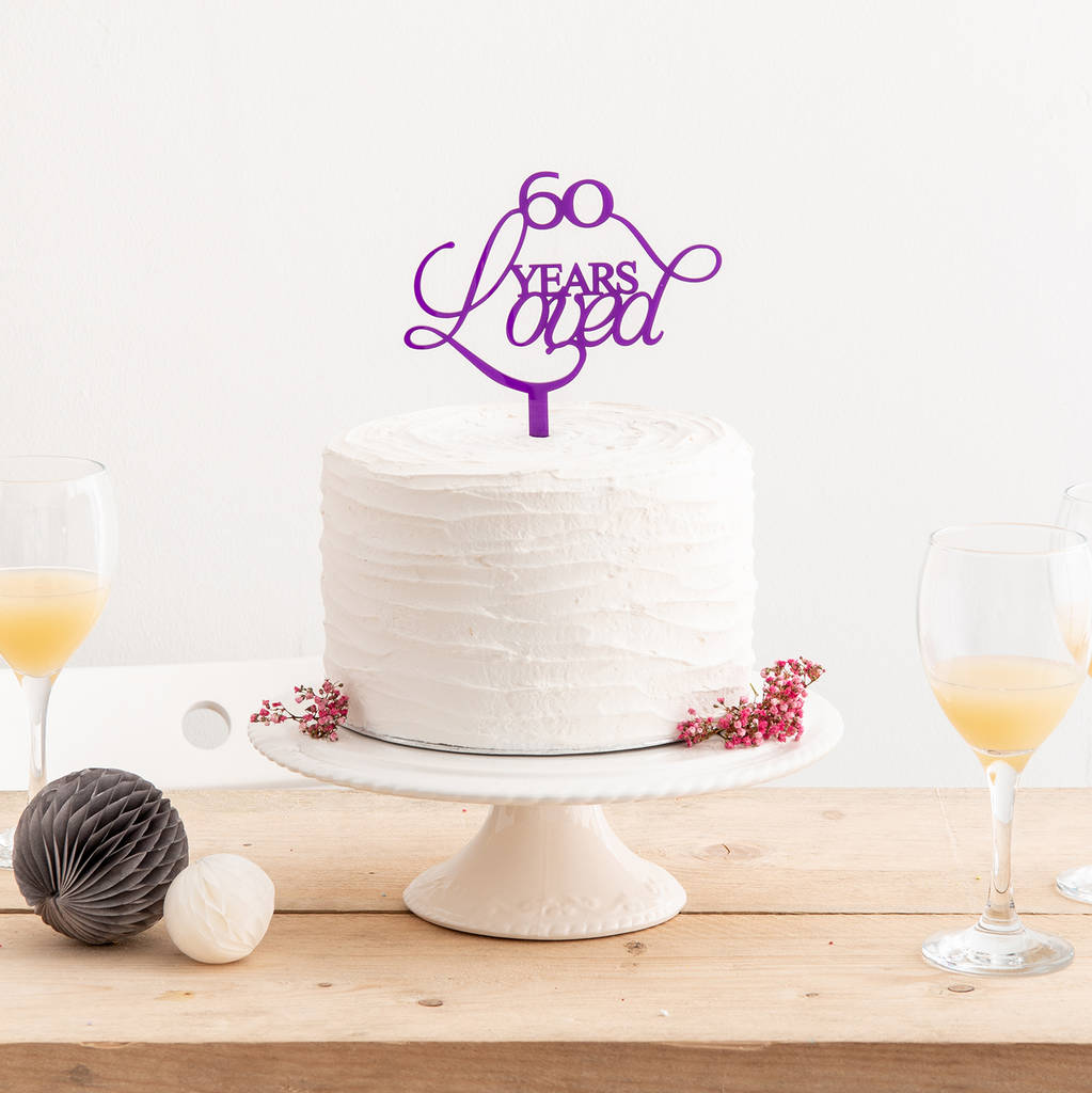 60 Years Loved Birthday Or Anniversary Cake Topper