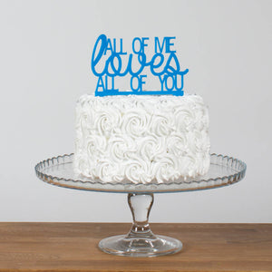 All Of Me Loves All Of You Acrylic Cake Topper - Funky Laser