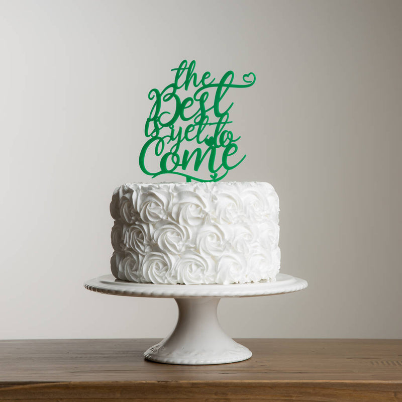The Best Is Yet To Come Wedding Celebration Cake Topper - Funky Laser