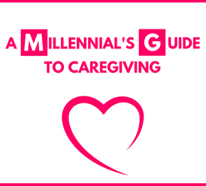 A Millennial's Guide To Caregiving
